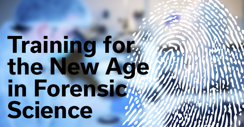Training for the New Age in Forensic Science